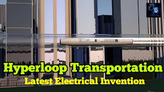 What Is Hyperloop Transportation, Hyperloop Technology, Working, Latest Electrical Inventions