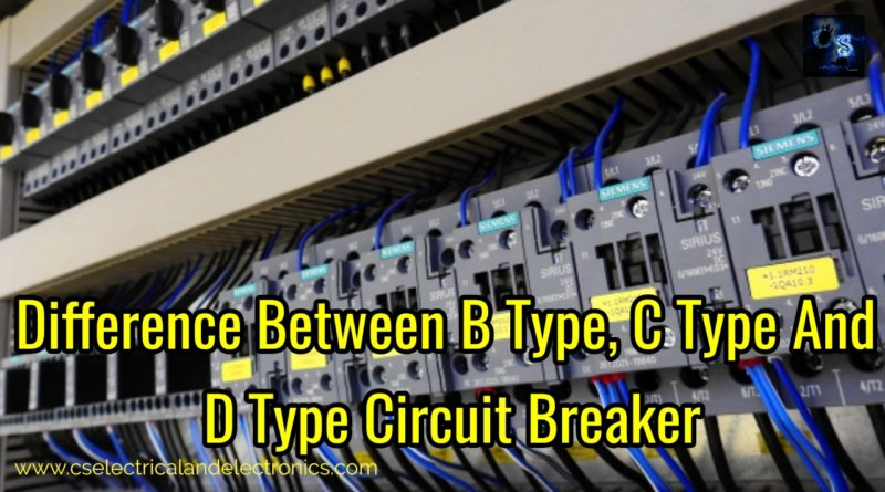 Difference Between B Type, C Type and D Type Circuit Breaker