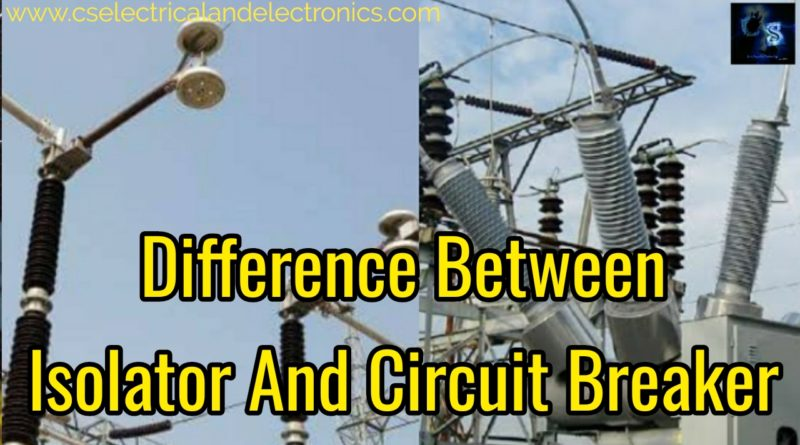 Difference between isolator and circuit breaker