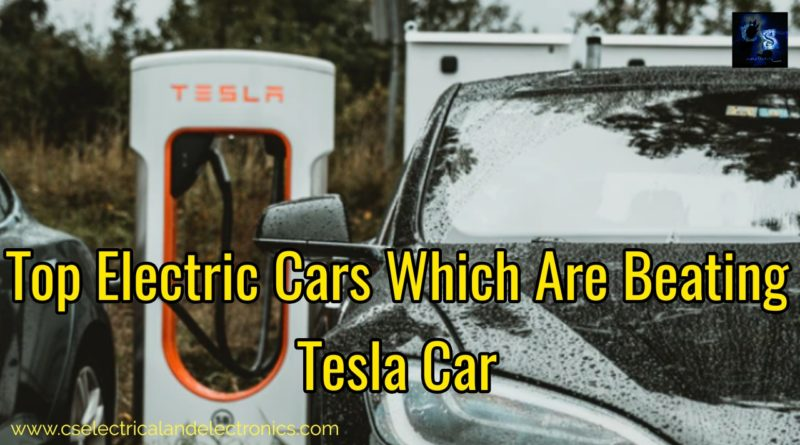 Top electric cars which are beating tesla