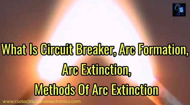 What is circuit breaker, arc formation in circuit breaker