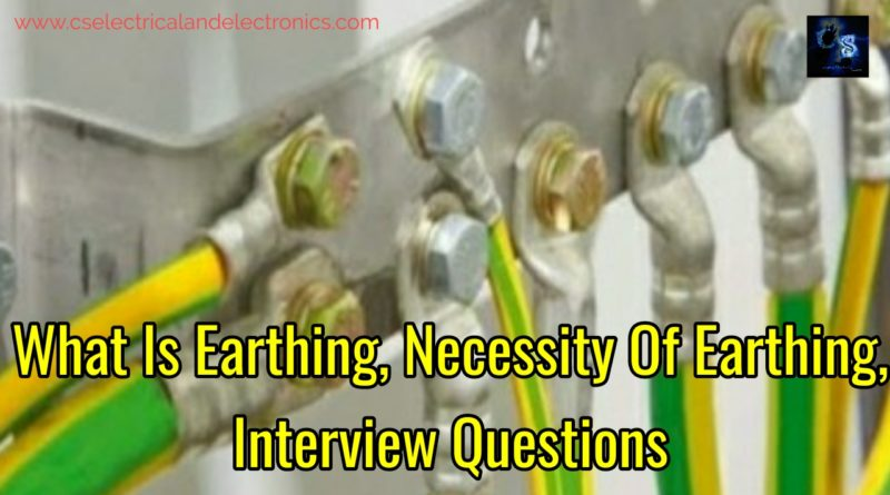 What Is Earthing, Necessity Of Earthing And Interview Questions